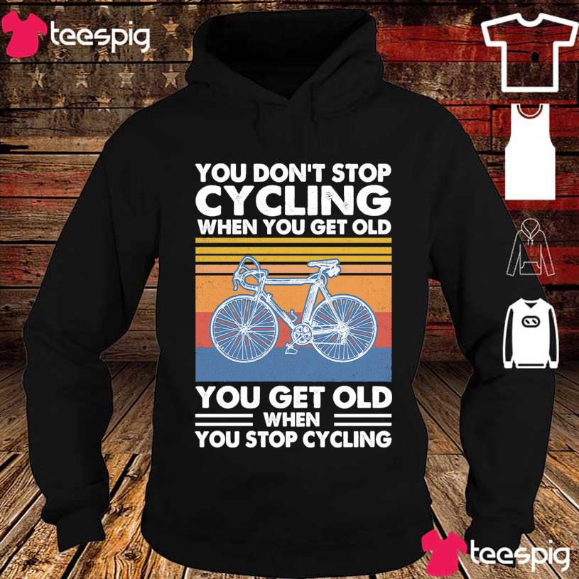 You don't stop Cycling when You get old You get old when You stop Cycling vintage s hoodie