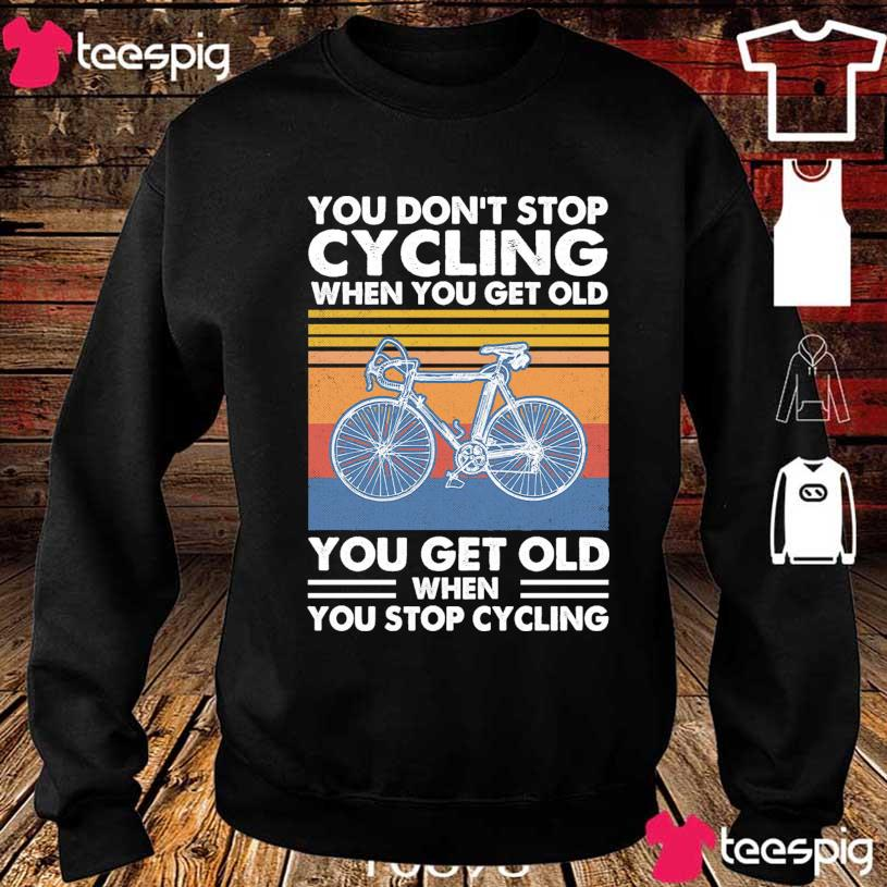 You don't stop Cycling when You get old You get old when You stop Cycling vintage s sweater