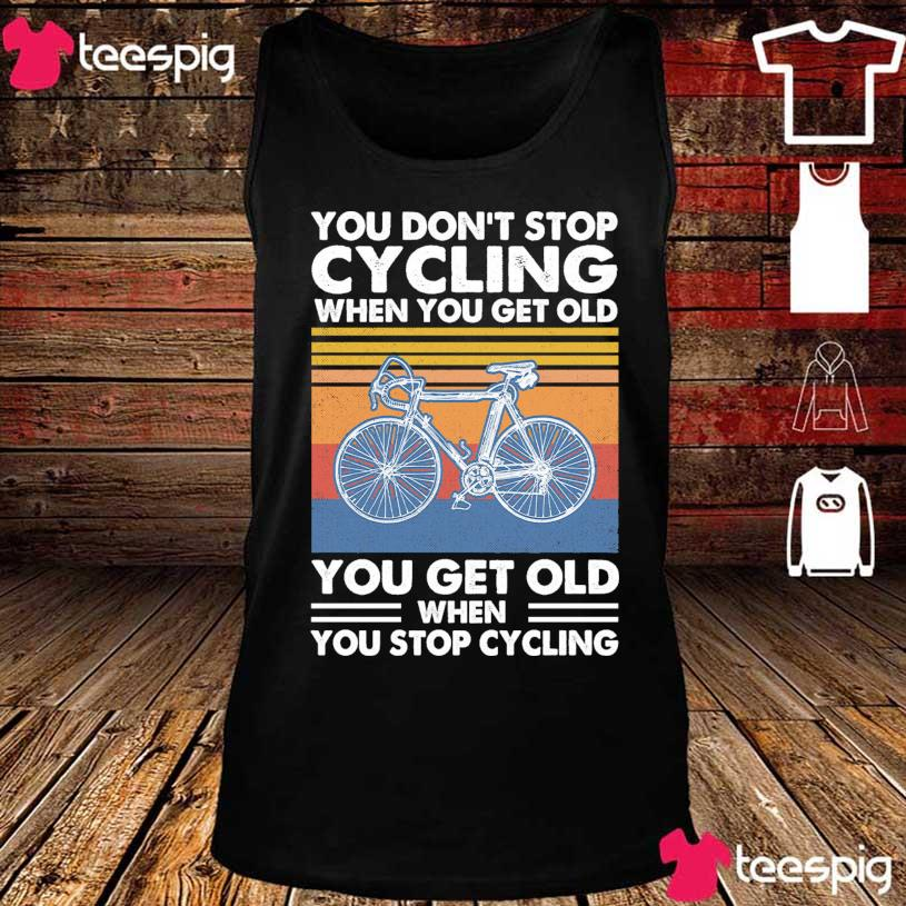 You don't stop Cycling when You get old You get old when You stop Cycling vintage s tank top