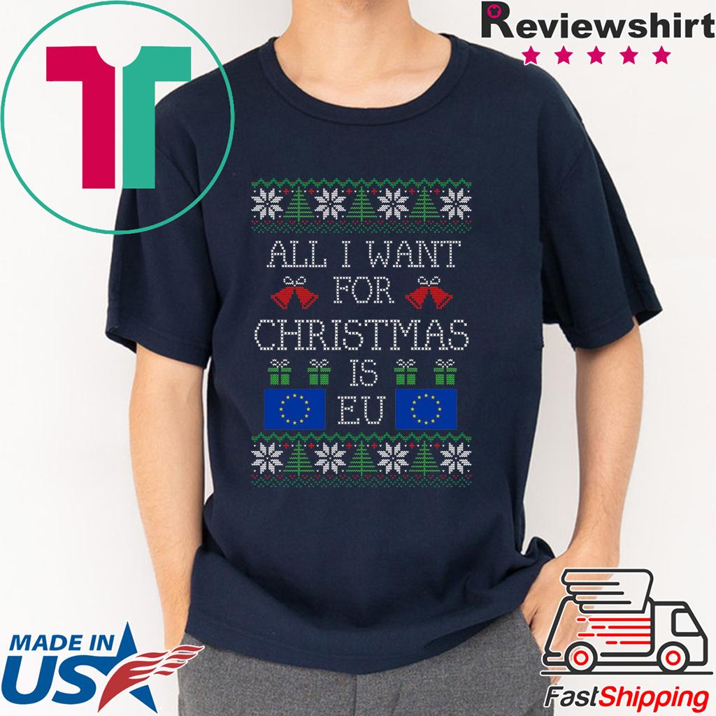 All I want for christmas is EU Shirt