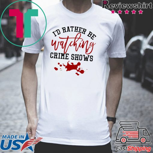 I'd rather be watching crime shows T-Shirts