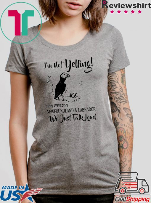 I'm not yelling i'm from newfoundland and labrador Gift T-Shirt