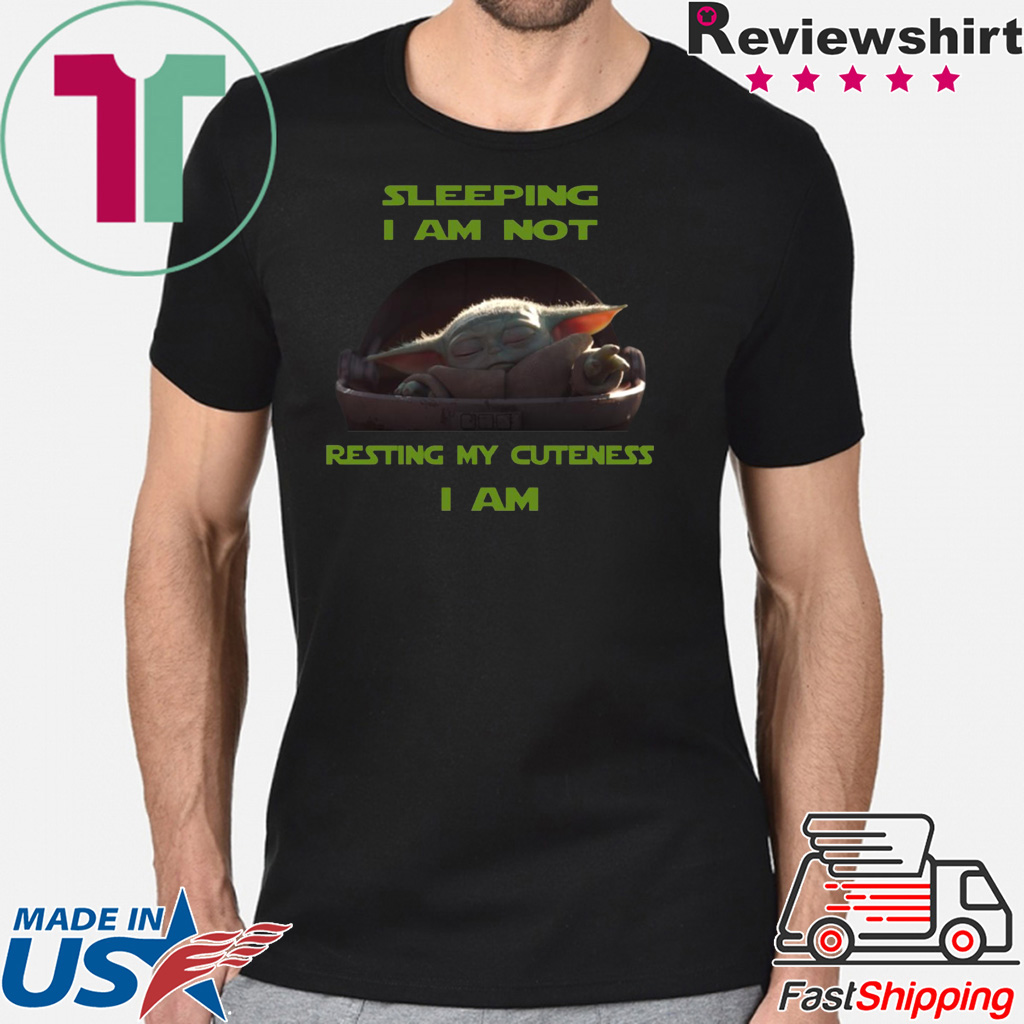 Sleeping I Am Not Resting My Cuteness I Am Baby Yoda Shirt