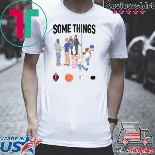Some Things Tee Shirt
