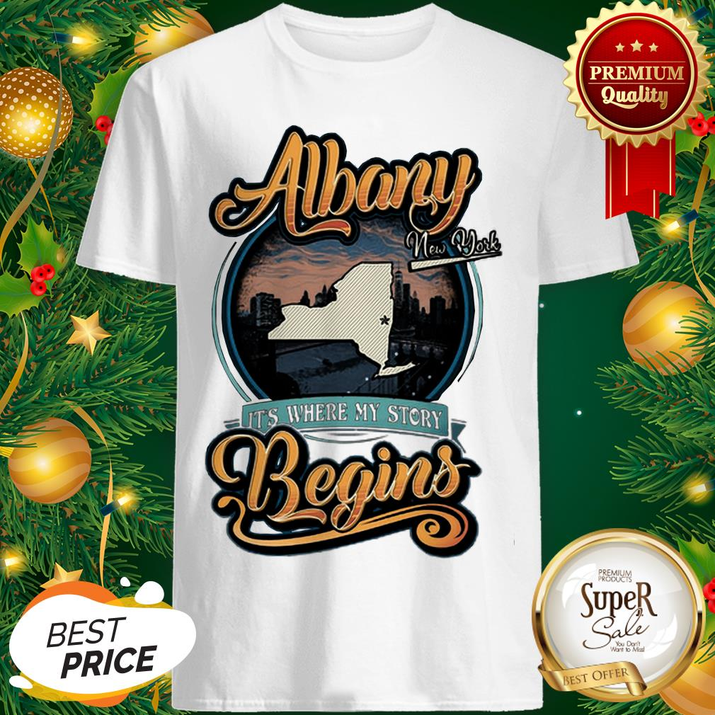 Albany New York It's Where My Story Begins Shirt