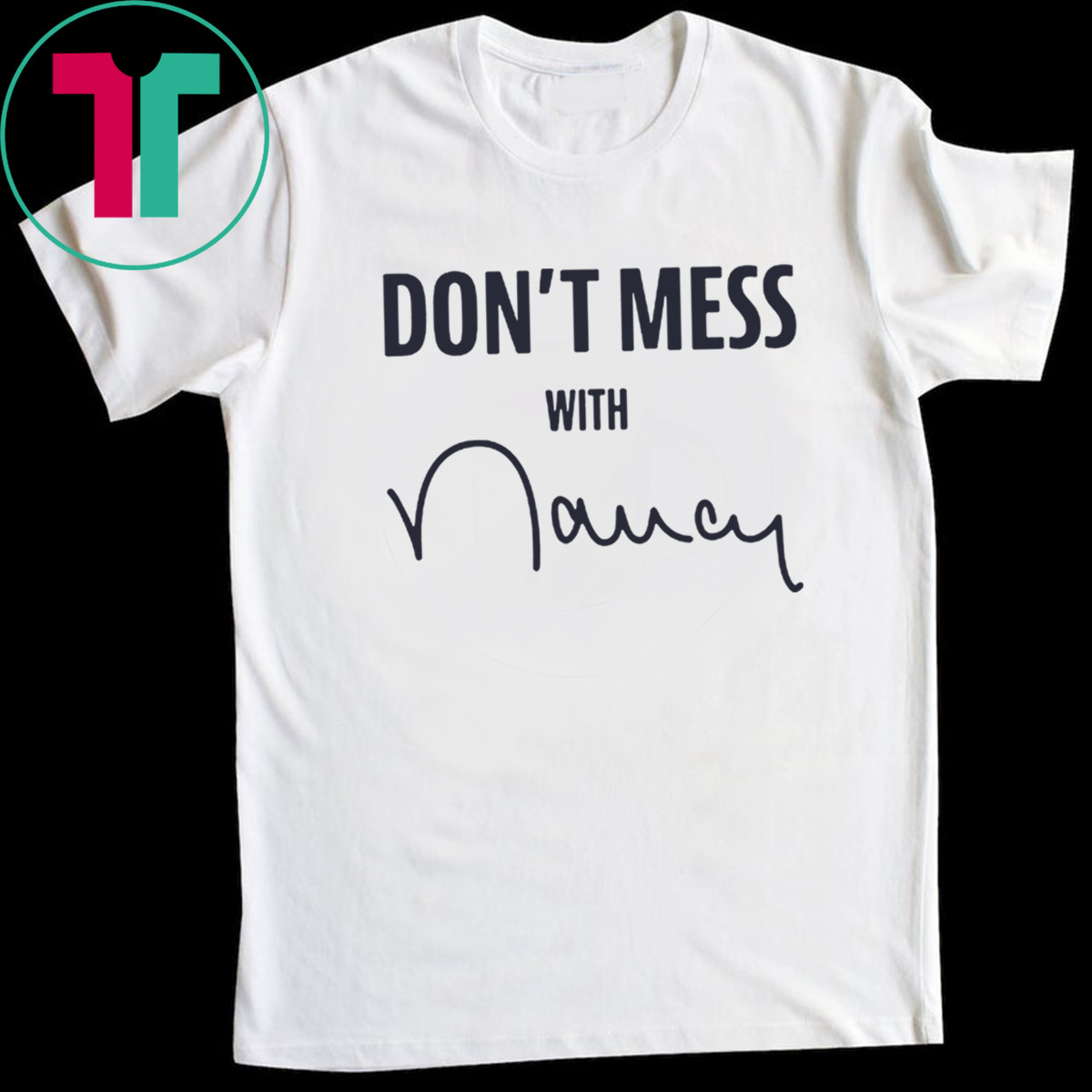 """Don't Mess With Nancy"" Shirt"