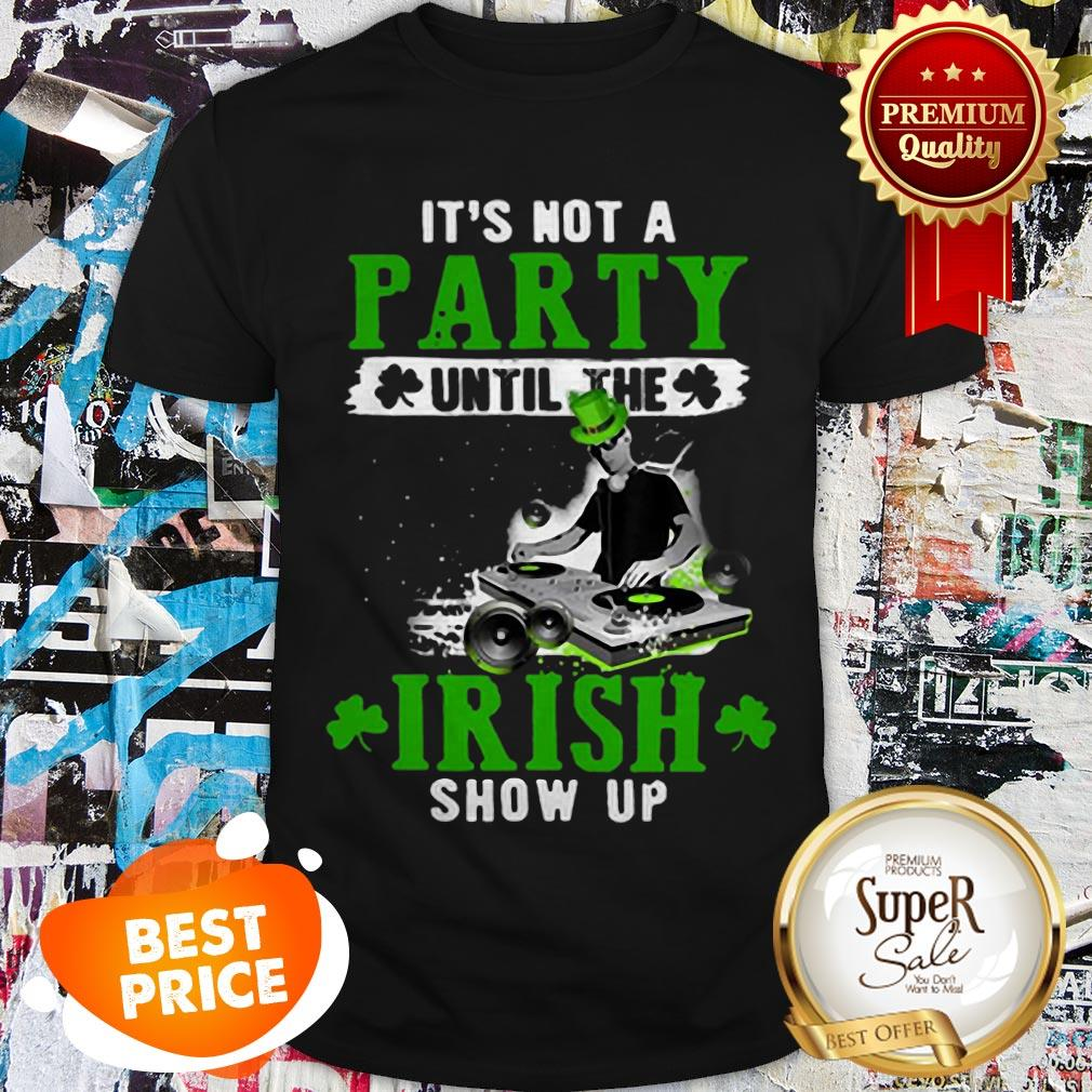 Nice It's Not A Party Until The Irish Show Up 2020 St. Patrick's Day Shirt