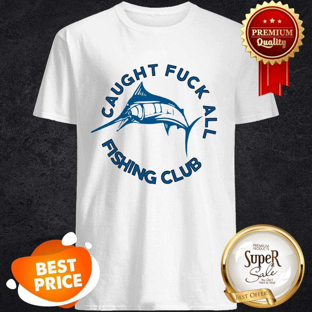 Official Swordfish Caught Fuck All Fishing Club Shirt