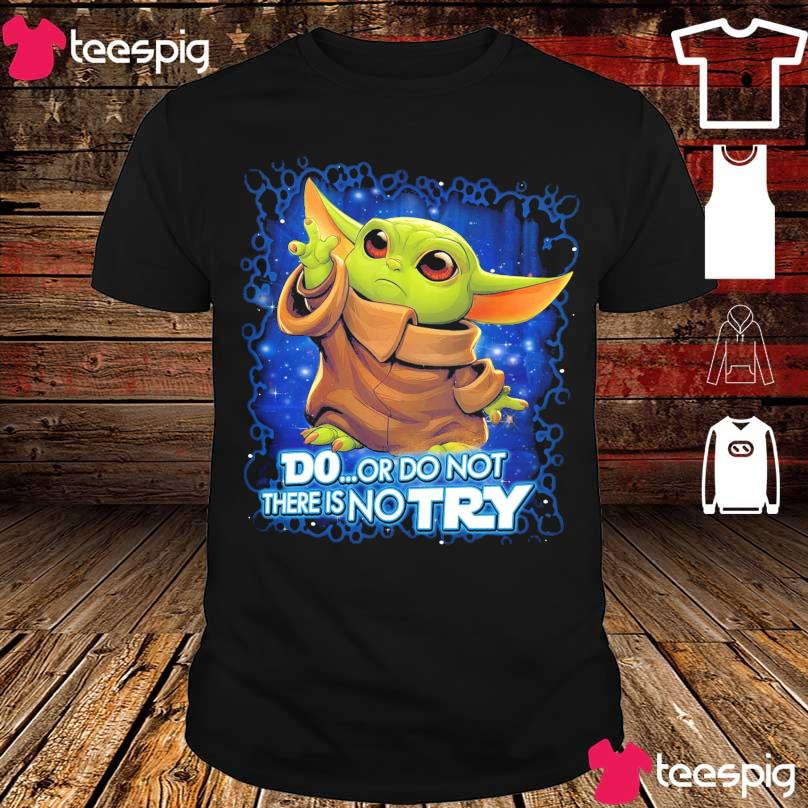 Baby Yoda Disney do or do not there is no try shirt