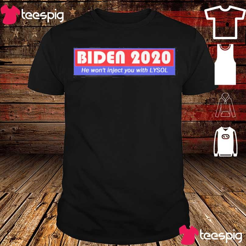 Biden 2020 He won't inject you with Lysol shirt