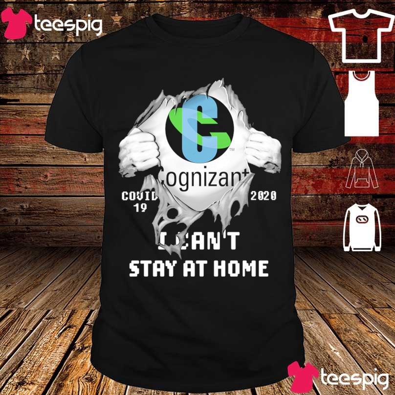 Blood inside me Cognizant covid-19 2020 i can't stay at home shirt