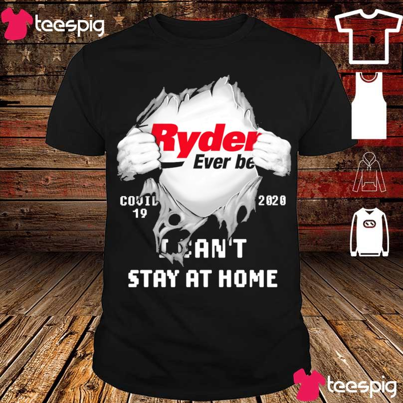 Blood inside me Ryder Ever Better covid 19 2020 i can_t stay at home shirt