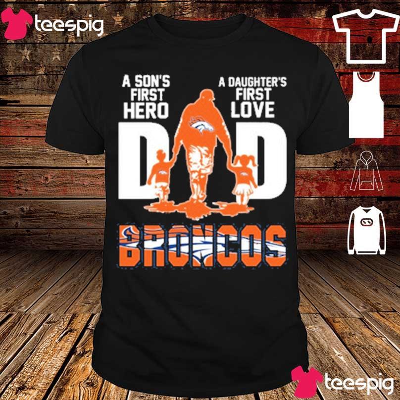 Denver Broncos Dad A Son's first hero a daughter's first love Dad shirt