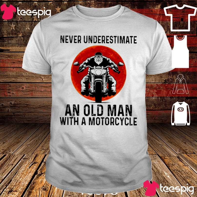 Never underestimate An Old Man with a motorcycle shirt
