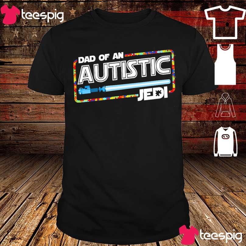 Star War Dad of an Autistic Jedi shirt