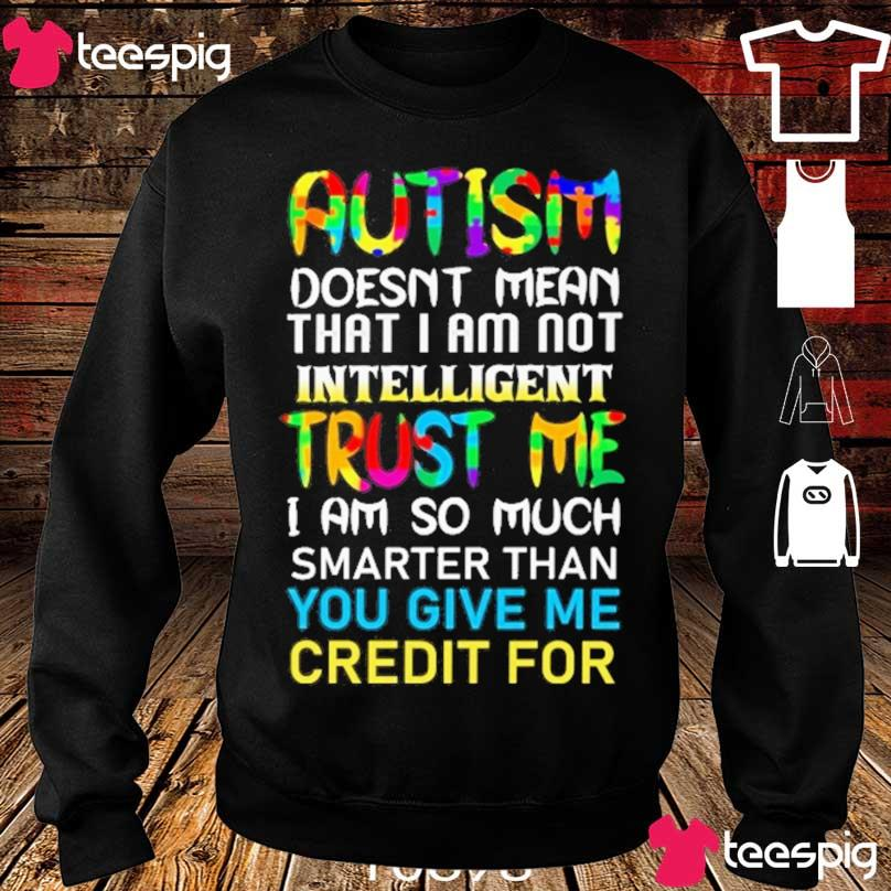 Autism doesn't mean that I am not intelligent Trust Me I am so much s sweater