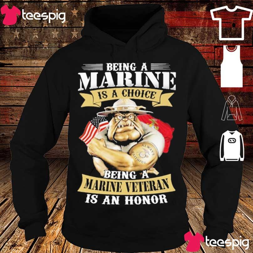 Being a Marine is a Choice being a Marine Veteran is an honor s hoodie