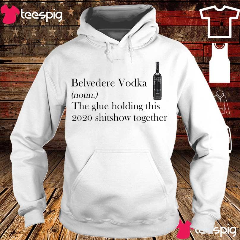 Belvedere Vodka noun the glue holding this 2020 shitshow together s hoodie