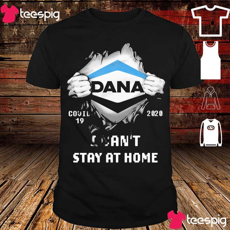 Blood inside Me Dana Covid 19 2020 I can't stay at home shirt