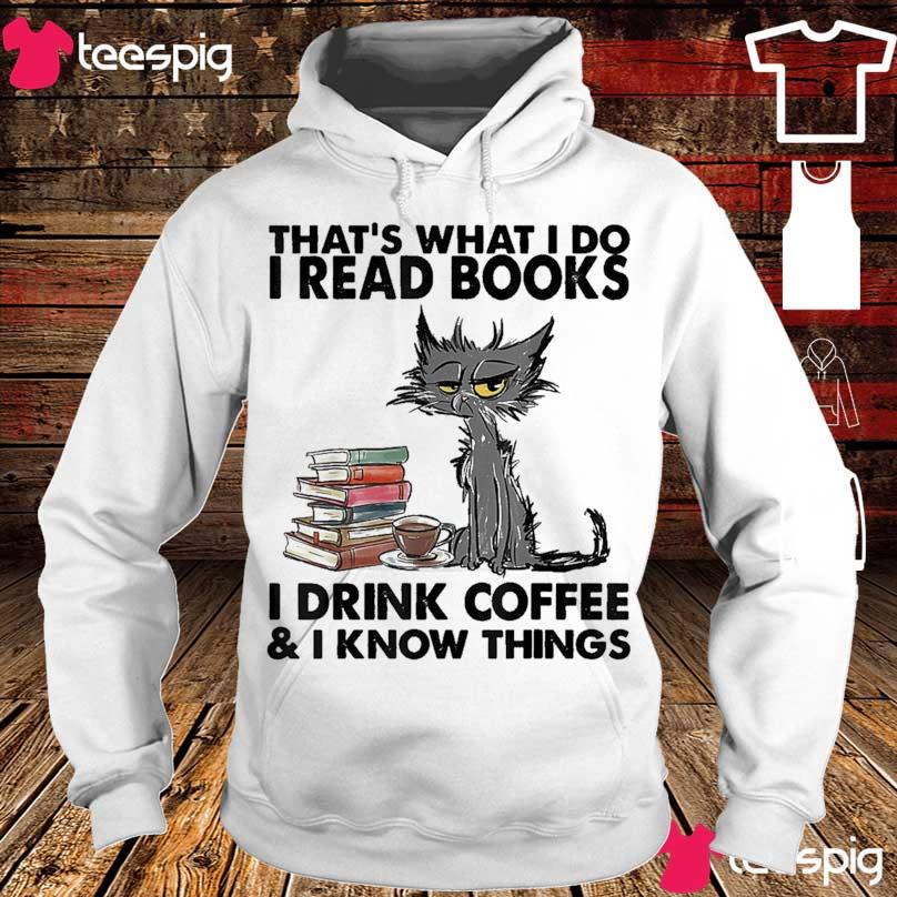 Cat that's what I do I read books I drink coffee I know things s hoodie