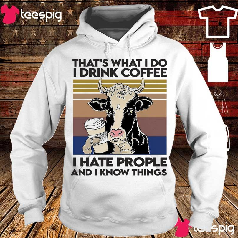 Dairy Cows That's what I do I drink coffee I hate people and I know things vintage s hoodie