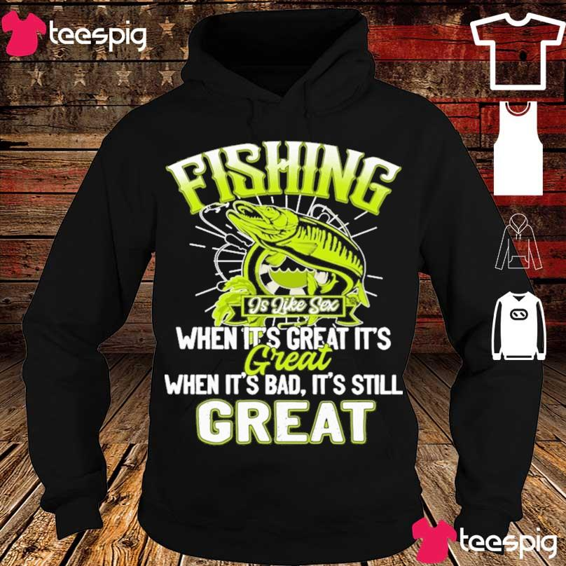 Fishing is like sex when it's great it's Great when it's bad it's still great s hoodie