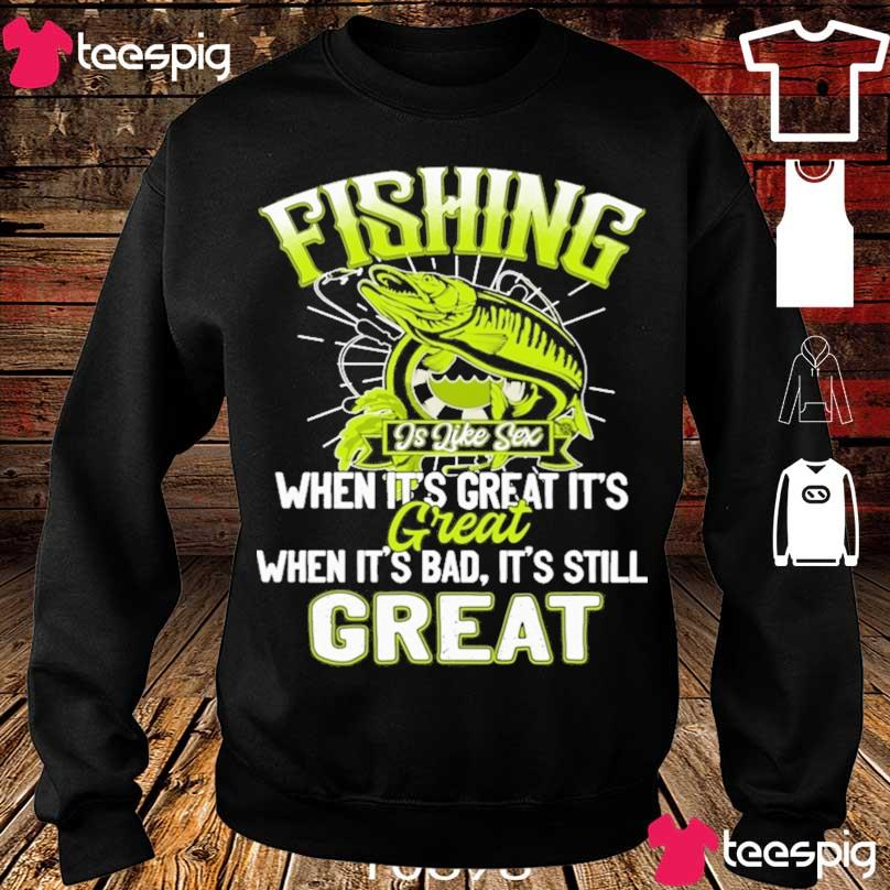 Fishing is like sex when it's great it's Great when it's bad it's still great s sweater