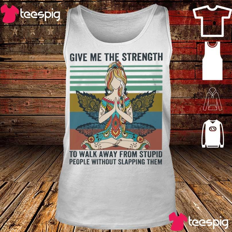 Give Me the strength to walk away from stupid people with lapping them vintage s tank top