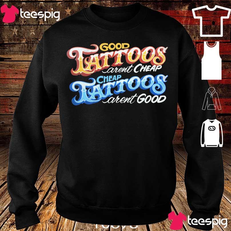 Good Tattoos aren't cheap Tattoos aren't good s sweater