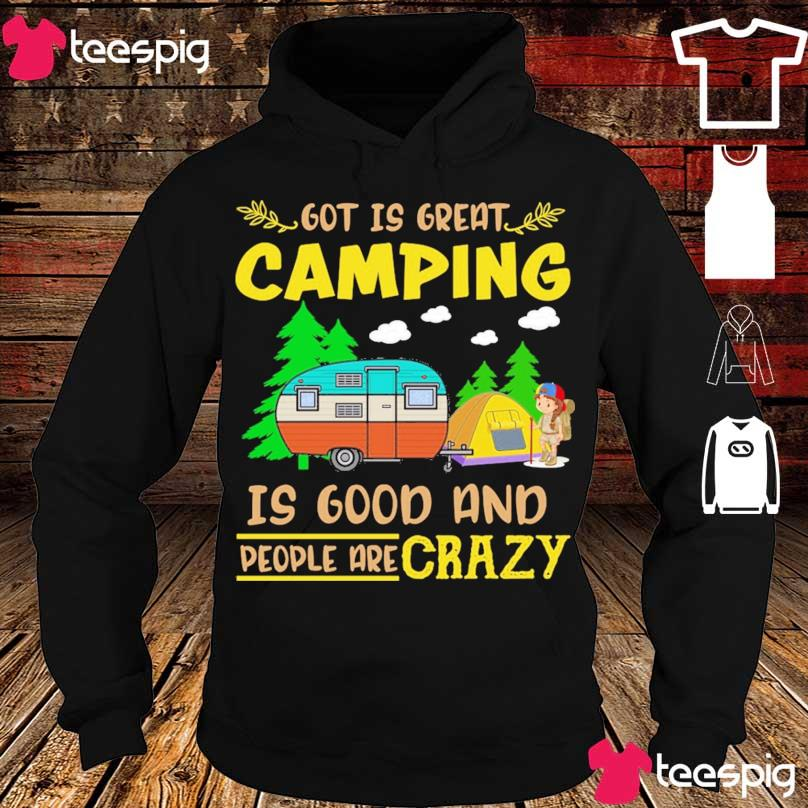 Got is great Camping is good and people crazy s hoodie