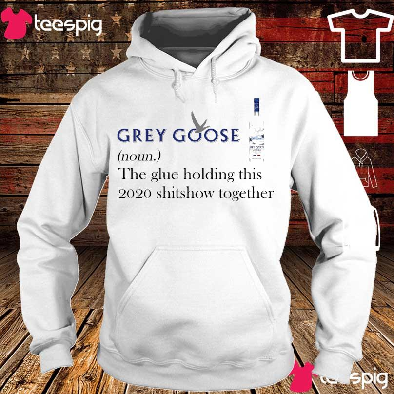 Grey Goose noun the glue holding this 2020 shitshow together s hoodie