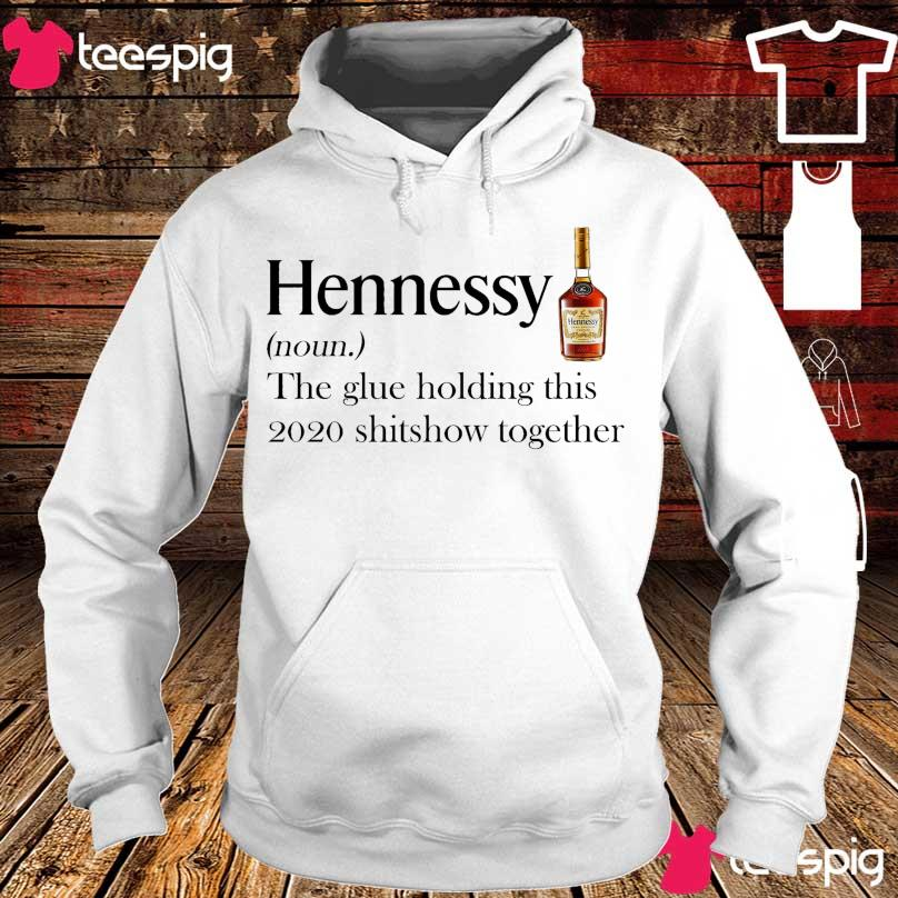 Hennessy noun the glue holding this 2020 shitshow together s hoodie