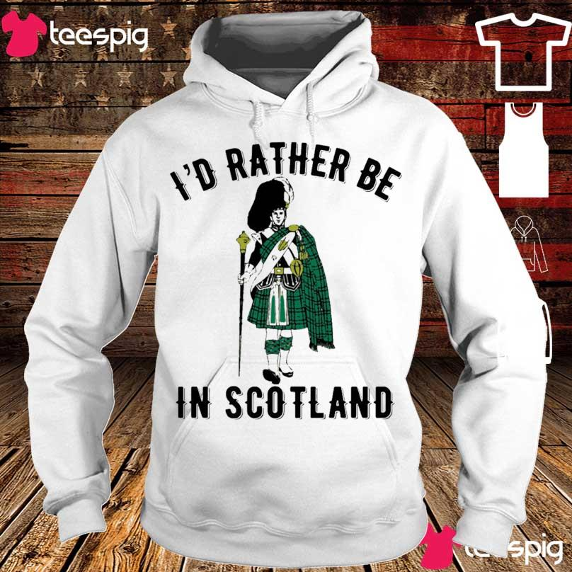 I'd rather be in Scotland s hoodie