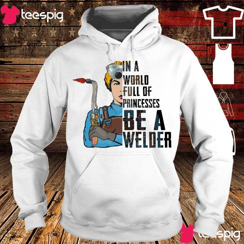In a world full of a princess be a Welder s hoodie
