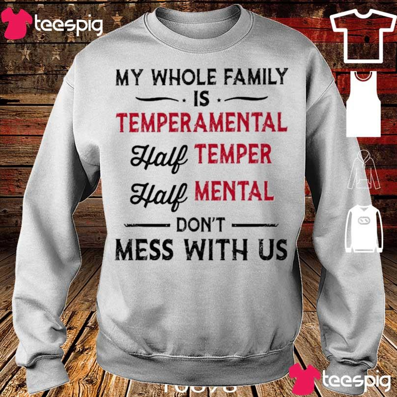 My whole family is Temperamental half Temper half Mental s sweater