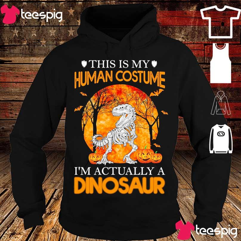 This is My Human Costume I'm actually a Dinosaur Halloween s hoodie