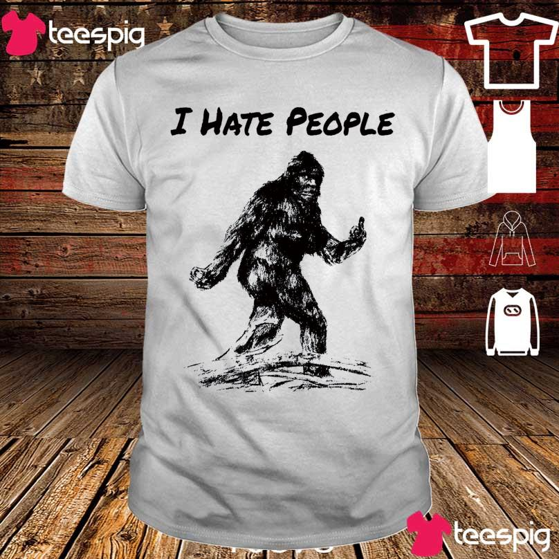 Bigfoot I hate people shirt