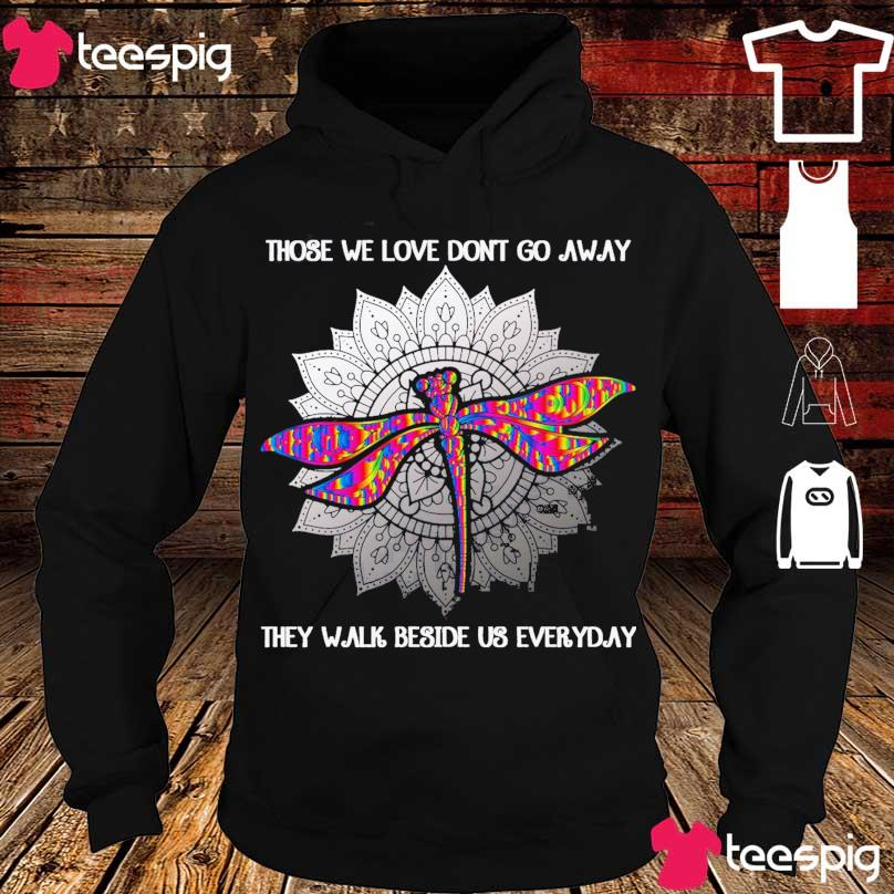 Dragonfly Those we love don't go away they walk beside us everyday s hoodie