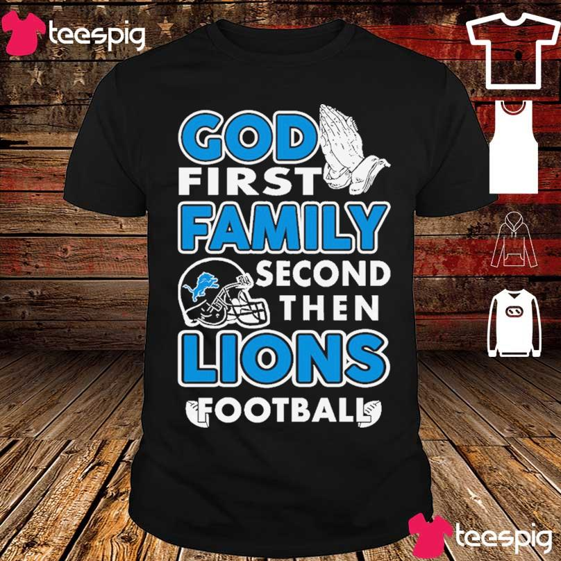 God first family second then Lions Football shirt
