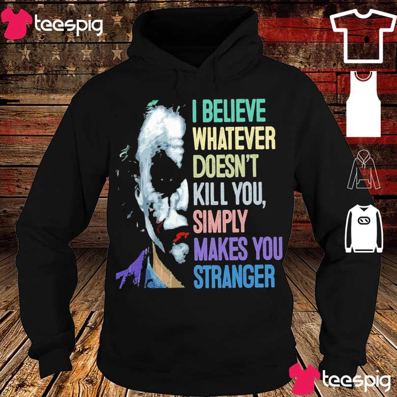 The Joker I believe whatever doesn't kill You simply makes You stranger s hoodie