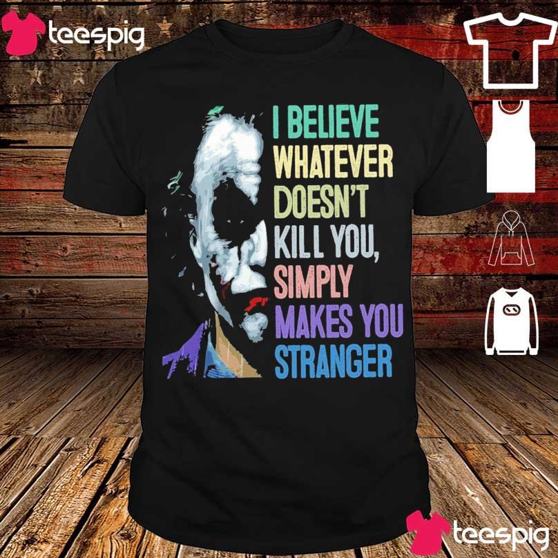 The Joker I believe whatever doesn't kill You simply makes You stranger shirt