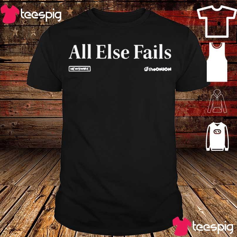 Official All Else Fails Headline Shirt