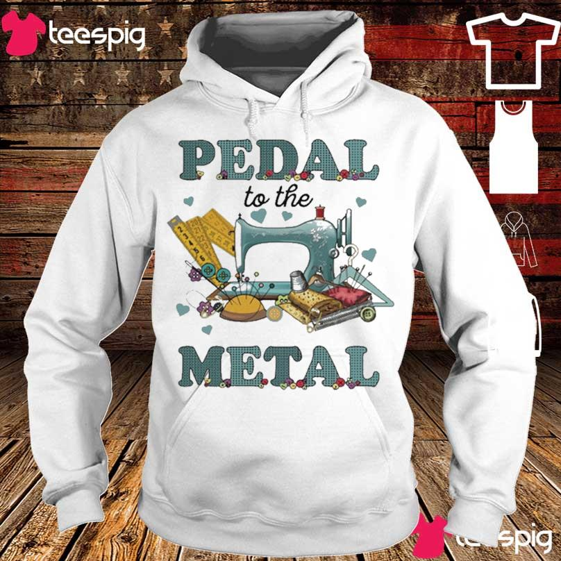 Official Sewing Machine Pedal To The Metal 2021 Shirt hoodie