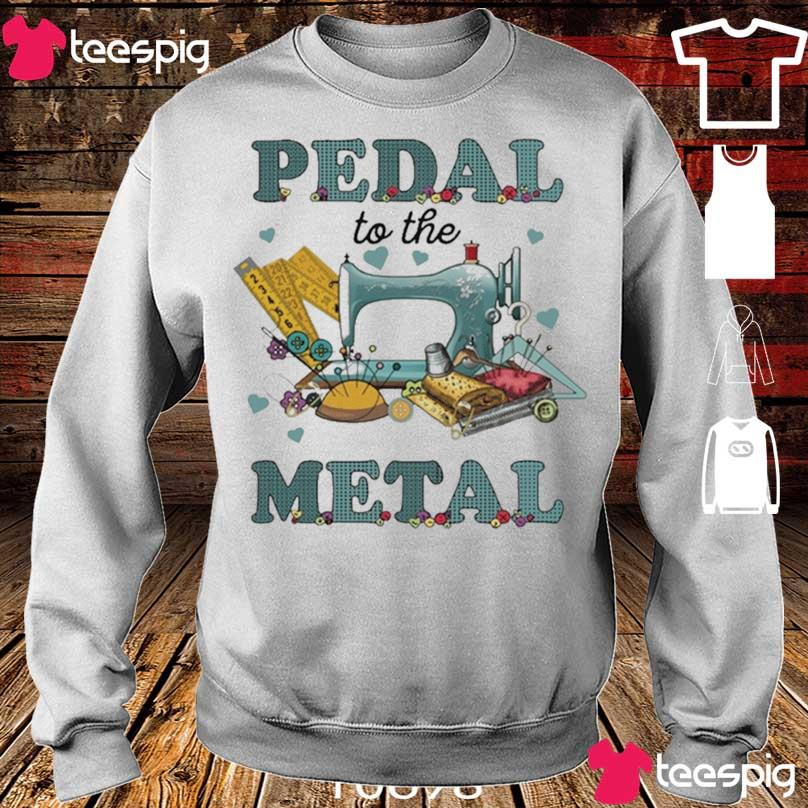 Official Sewing Machine Pedal To The Metal 2021 Shirt sweater