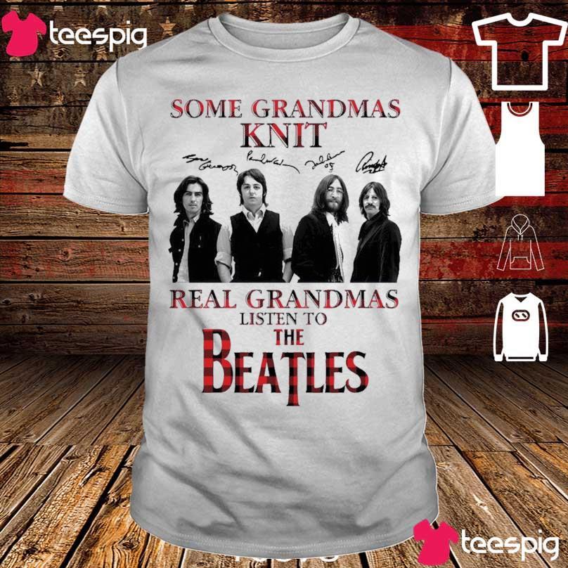 Official Some Grandmas Knit Real Grandmas Listen To The Beatles Signatures Shirt