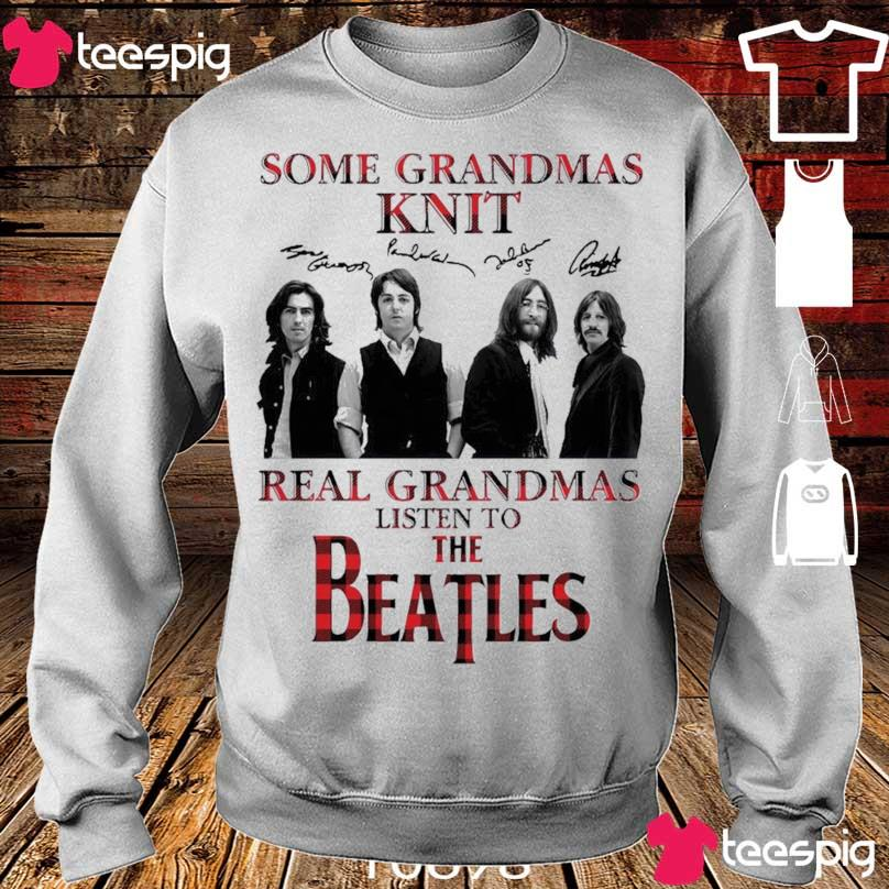 Official Some Grandmas Knit Real Grandmas Listen To The Beatles Signatures Shirt sweater