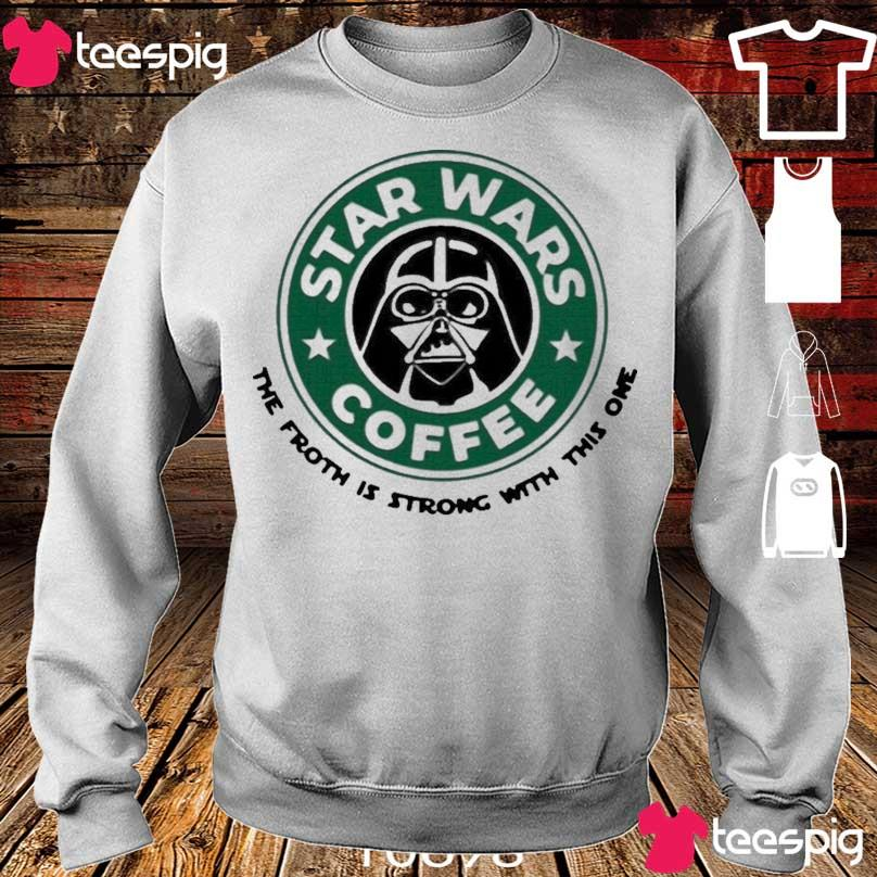 Official Starbucks Star Wars Coffee The Froth Is Strong With This One Shirt sweater