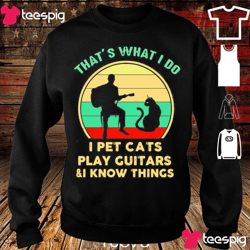 Official That's What I Do I Pet Cats Play Guitars And I Know Things Vintage Sunset Shirt sweater
