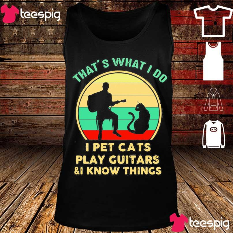 Official That's What I Do I Pet Cats Play Guitars And I Know Things Vintage Sunset Shirt tank top