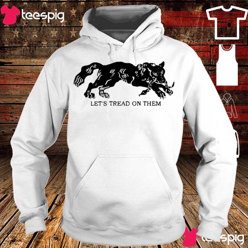 Official Tiger Let's Tread On Them Shirt hoodie